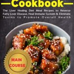 [PDF] [EPUB] Cirrhosis Cookbook: The Liver Healing Diet Meal Recipes to Reverse Fatty Liver Disease, Heal Immune System and Eliminate Toxins to Promote Overall Health Download