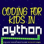[PDF] [EPUB] Coding for Kids in Python: Create Your First Game with Python Download