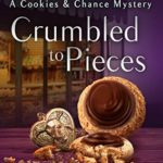 [PDF] [EPUB] Crumbled to Pieces (Cookies and Chance Mystery, #6) Download