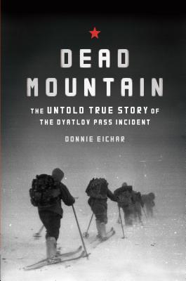 [PDF] [EPUB] Dead Mountain: The Untold True Story of the Dyatlov Pass Incident Download by Donnie Eichar