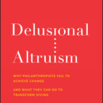 [PDF] [EPUB] Delusional Altruism: Why Philanthropists Fail to Achieve Change and What They Can Do to Transform Giving Download