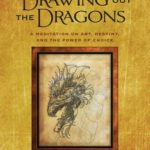[PDF] [EPUB] Drawing Out the Dragons: A Meditation on Art, Destiny, and the Power of Choice Download