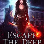 [PDF] [EPUB] Escape The Deep (The Heinous Crimes of Sara Slick Book 1) Download
