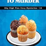 [PDF] [EPUB] From Muffins to Murder (Sky High Pies Cozy Mysteries Book 34) Download