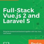 [PDF] [EPUB] Full-Stack Vue.js 2 and Laravel 5: Bring the frontend and backend together with Vue, Vuex, and Laravel Download