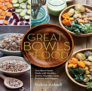 [PDF] [EPUB] Great Bowls of Food: One-Bowl Meals Made with Healthy Grains, Noodles, Lean Proteins, and Veggies Download by Robin Asbell