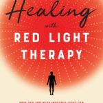 [PDF] [EPUB] Healing with Red Light Therapy: How Red and Near-Infrared Light Can Manage Pain, Combat Aging, and Transform Your Health Download