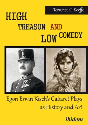 [PDF] [EPUB] High Treason and Low Comedy: Egon Erwin Kisch's Cabaret Plays as History and Art Download by Robert T O'Keeffe