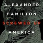 [PDF] [EPUB] How Alexander Hamilton Screwed Up America Download