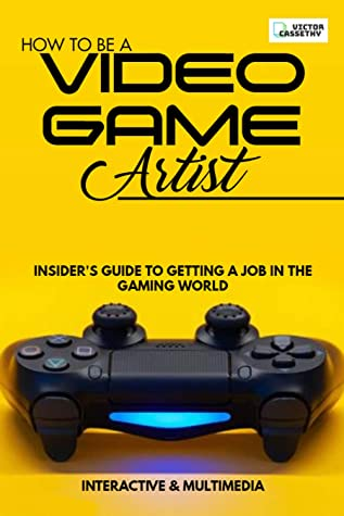 [PDF] [EPUB] How To Be A Video Game Artist: Insider's Guide To Getting A Job In The Gaming World Download by Victor Cassethy