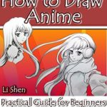 [PDF] [EPUB] How to Draw Anime: Practical Guide for Beginners (Anime Drawing by Li Shen Book 1) Download
