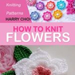 [PDF] [EPUB] How to Knit Flowers: Quick and Easy Knitting Patterns Download