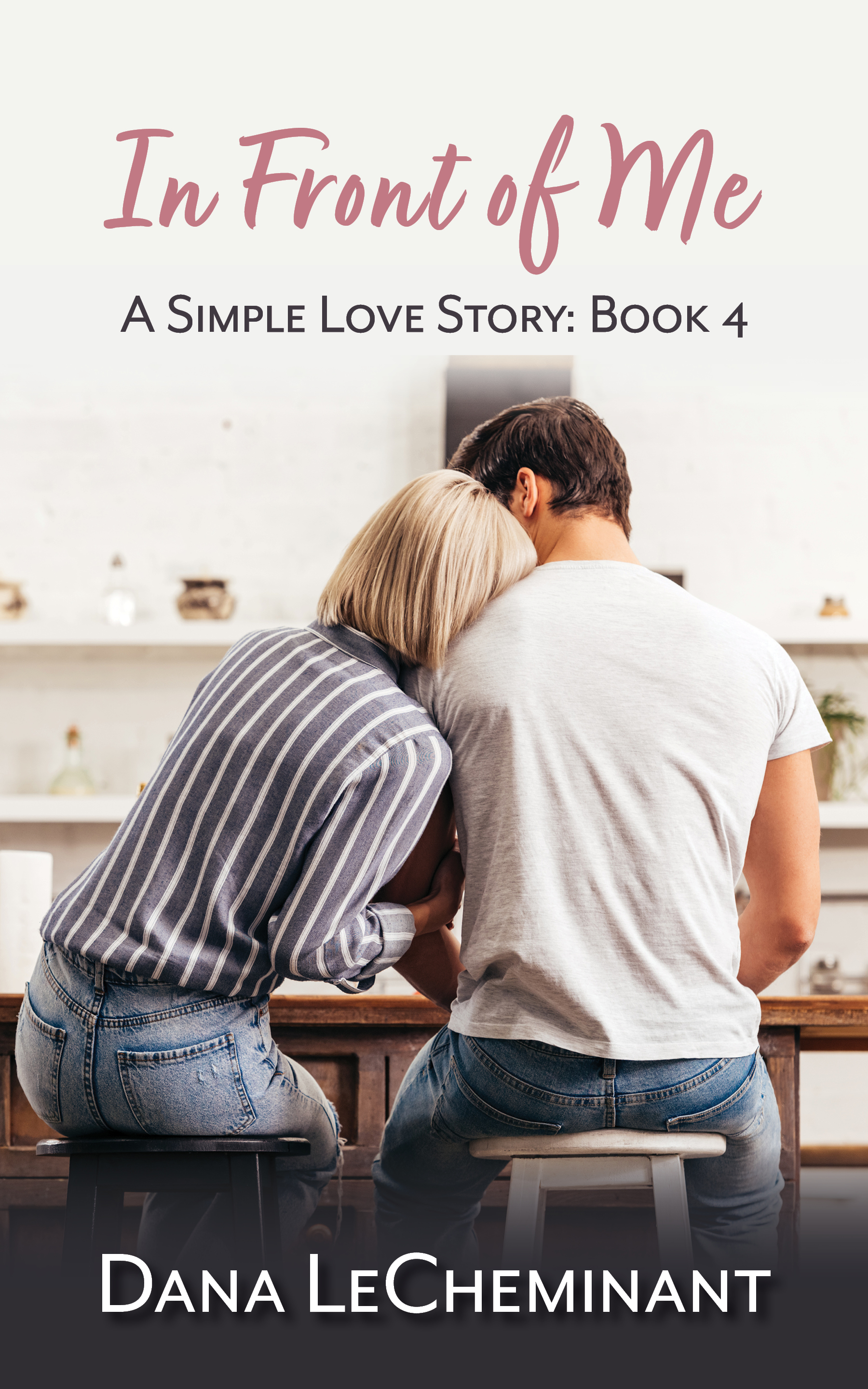 [PDF] [EPUB] In Front of Me (A Simple Love Story Book 4) Download by Dana LeCheminant