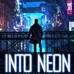 [PDF] [EPUB] Into Neon: A Cyberpunk Saga Download