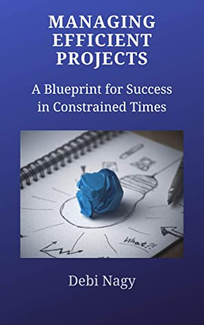 [PDF] [EPUB] Managing Efficient Projects: A Blueprint for Success in Constrained Times Download by Debi Nagy