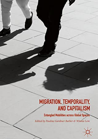 [PDF] [EPUB] Migration, Temporality, and Capitalism: Entangled Mobilities across Global Spaces Download by Pauline Gardiner Barber
