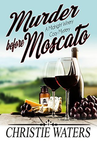 [PDF] [EPUB] Murder Before Moscato (Midnight Winery Cozy Mystery #1) Download by Christie Waters