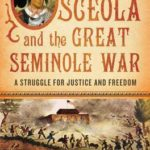 [PDF] [EPUB] Osceola and the Great Seminole War: A Struggle for Justice and Freedom Download