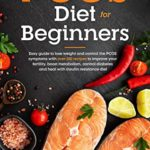 [PDF] [EPUB] PCOS Diet For Beginners: Easy Guide To Lose Weight And Control The Pcos Symptoms With Over 100 Recipes To Improve Your Fertility, Boost Metabolism, Control Diabetes And Heal With Insulin Resistance Download