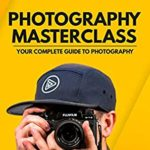 [PDF] [EPUB] Photography Masterclass: Your Complete Guide to Photography Download