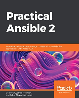 [PDF] [EPUB] Practical Ansible 2: Automate infrastructure, manage configuration, and deploy applications with Ansible 2.9 Download by Daniel Oh