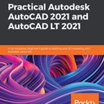 [PDF] [EPUB] Practical Autodesk AutoCAD 2021 and AutoCAD LT 2021: A no-nonsense, beginner's guide to drafting and 3D modeling with Autodesk AutoCAD Download