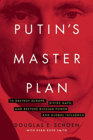 [PDF] [EPUB] Putin's Master Plan: To Destroy Europe, Divide Nato, and Restore Russian Power and Global Influence Download by Douglas E. Schoen