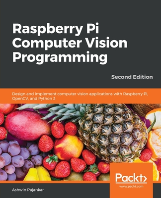 [PDF] [EPUB] Raspberry Pi Computer Vision Programming - Second Edition: Design and implement computer vision applications with Raspberry Pi, OpenCV, and Python 3.x Download by Ashwin Pajankar