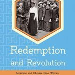 [PDF] [EPUB] Redemption and Revolution: American and Chinese New Women in the Early Twentieth Century (The United States in the World) Download
