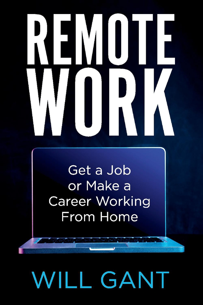 [PDF] [EPUB] Remote Work: Get a Job or Make a Career Working From Home Download by Will Gant