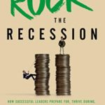 [PDF] [EPUB] Rock the Recession: How Successful Leaders Prepare For, Thrive During, And Create Wealth After Downturns Download