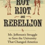 [PDF] [EPUB] Rot, Riot, and Rebellion: Mr. Jefferson's Struggle to Save the University That Changed America Download