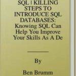 [PDF] [EPUB] SQL | KILLING STEPS TO INTRODUCE SQL DATABASES: Knowing SQL Can Help You Improve Your Skills As A Developer Download
