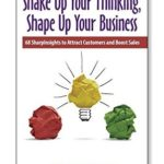 [PDF] [EPUB] Shake Up Your Thinking, Shape Up Your Business: 68 SharpInsights to Attract Customers and Boost Sales Download