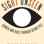 [PDF] [EPUB] Sight Unseen: Gender and Race Through Blind Eyes Download