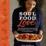 [PDF] [EPUB] Soul Food Love: 100 Years of Cooking and Eating in One Black Family, with Recipes Download
