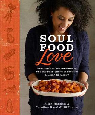 [PDF] [EPUB] Soul Food Love: 100 Years of Cooking and Eating in One Black Family, with Recipes Download by Alice Randall