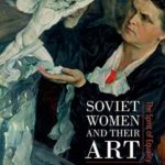 [PDF] [EPUB] Soviet Women and their Art: The Spirit of Equality Download
