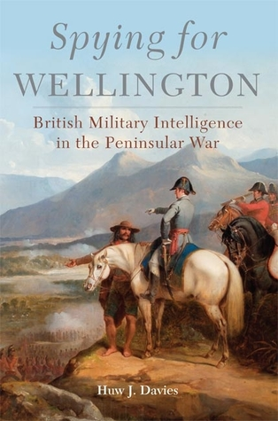 [PDF] [EPUB] Spying for Wellington: British Military Intelligence in the Peninsular War Download by Huw J. Davies