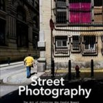 [PDF] [EPUB] Street Photography: The Art of Capturing the Candid Moment Download