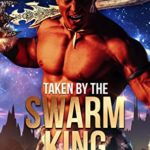 [PDF] [EPUB] Taken by the Swarm King: A Sci-Fi Alien Romance (Fate-Marked Mates of Byroma Book 1) Download