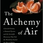 [PDF] [EPUB] The Alchemy of Air: A Jewish Genius, a Doomed Tycoon, and the Scientific Discovery That Fed the World but Fueled the Rise of Hitler Download