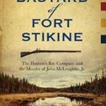 [PDF] [EPUB] The Bastard of Fort Stikine: The Hudson's Bay Company and the Murder of John McLoughlin, Jr. Download