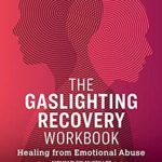 [PDF] [EPUB] The Gaslighting Recovery Workbook: Healing From Emotional Abuse Download
