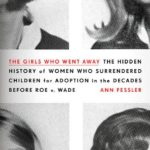 [PDF] [EPUB] The Girls Who Went Away: The Hidden History of Women Who Surrendered Children for Adoption in the Decades Before Roe V. Wade Download