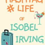 [PDF] [EPUB] The Hashtag Life of Isobel Irving (Book 1: #Holidays) : A hilarious romantic comedy Download