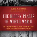 [PDF] [EPUB] The Hidden Places of World War II: The Extraordinary Sites Where History Was Made During the War That Saved Civilization Download