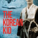 [PDF] [EPUB] The Korean Kid: A Young Australian Pilot's Baptism of Fire in the Jet  Fighter Age Download