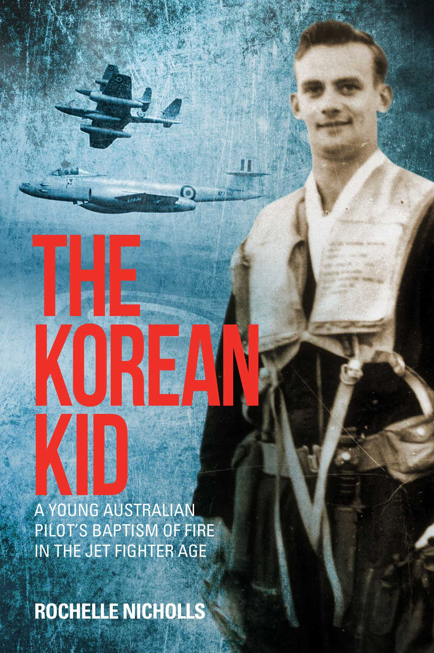 [PDF] [EPUB] The Korean Kid: A Young Australian Pilot's Baptism of Fire in the Jet  Fighter Age Download by Rochelle Nicholls