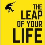 [PDF] [EPUB] The Leap of Your Life: How to Redefine Risk, Quit Waiting For 'Someday,' and Live Boldly Download